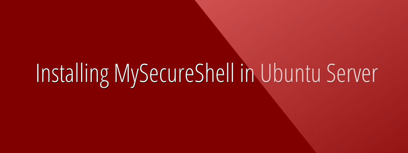 How to Install and Configure MySecureShell in Ubuntu Server Edition